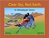 Clear Sky, Red Earth: A Himalayan Story Paperback November 13, 2004