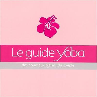 Livres gratuits en ligne Le Guide Yoba (Ancien prix Editeur : 24 Euros) epub pdf