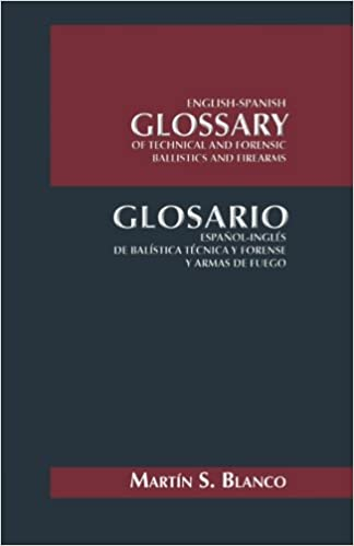Amazon.com: English-Spanish Glossary of Technical and Forensic Ballistics and Firearms: Glosario Español-Inglés de Balística Técnica y Forense y Armas de ...
