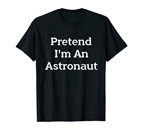 Pretend I'm Astronaut Costume Funny Halloween Party T-Shirt