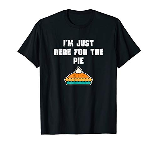 I'm Just Here For The Pie T-Shirt Funny Thanksgiving TShirt ()
