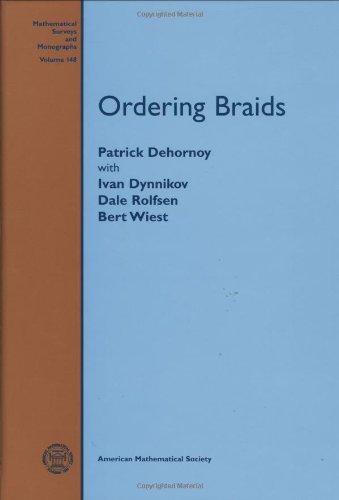 Ordering Braids (Mathematical Surveys and Monographs)