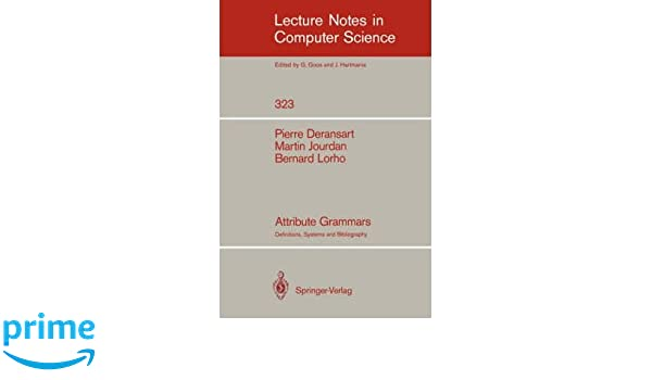 Attribute Grammars: Definitions, Systems, and Bibliography (Lecture