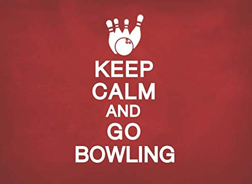 (Keep Calm and Go Bowling: A Bowling Score Book / Score Keeper for Serious Bowlers)