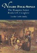 Negro Folk-Songs (The Hampton Series, Books I-IV - Negro Songs Folk