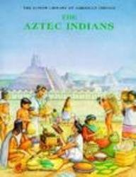 The Aztec Indians (Junior Library of American Indians)