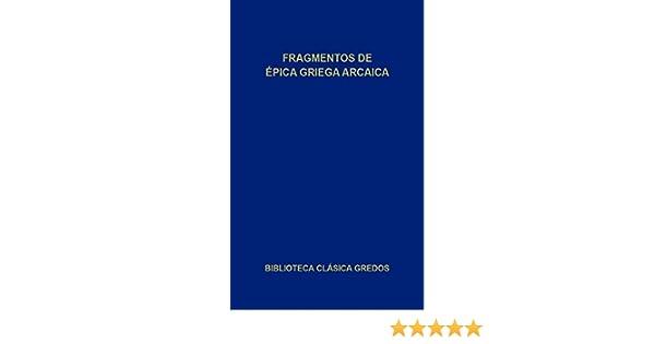 Fragmentos de épica griega arcaica (Biblioteca Clásica Gredos nº 20)