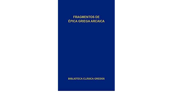 Amazon.com: Fragmentos de épica griega arcaica (Biblioteca Clásica Gredos) (Spanish Edition) eBook: Varios autores, Alberto Bernabé Pajares, Eduardo Acosta ...