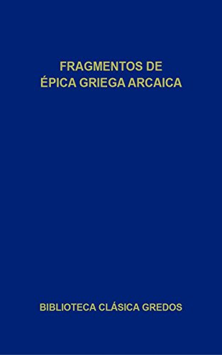 Fragmentos de épica griega arcaica (Biblioteca Clásica Gredos) (Spanish Edition) by [