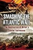 Smashing the Atlantic Wall, Patrick Delaforce, 1844153711