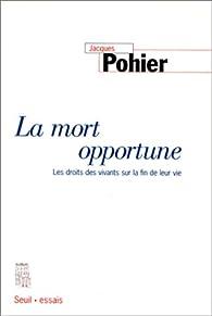 La mort opportune - Les droits des vivants sur la fin de leur vie par Jacques Pohier