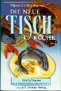Die neue Fischküche: Köstlichkeiten aus heimischen Gewässern