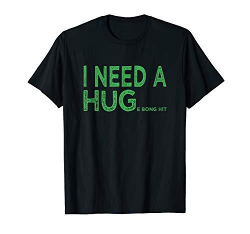 I Need A HUGe bong hit Funny Weed Joke T-Shirt