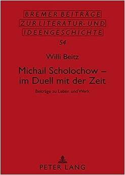Michail Scholochow Im Duell Mit Der Zeit: Beitraege Zu Leben Und Werk (Bremer Beitrage Zur Literatur- Und Ideengeschichte)