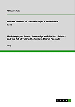 foucault truth and power essay Issue of power: marx, foucault and sillitoe the relationship between modern and postmodern theorists has been a largely truth and power in this essay.