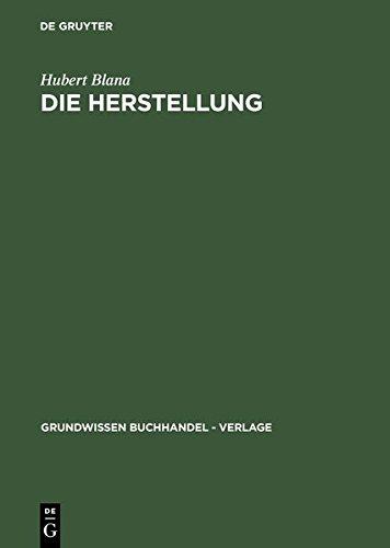 Die Herstellung: Ein Handbuch für die Gestaltung, Technik und Kalkulation von Buch, Zeitschrift und Zeitung