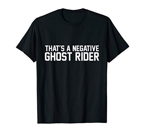 Negative Ghost - That's A Negative Ghost Rider Shirt