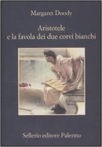 Margaret Doody - Aristotele e la favola dei due corvi bianchi