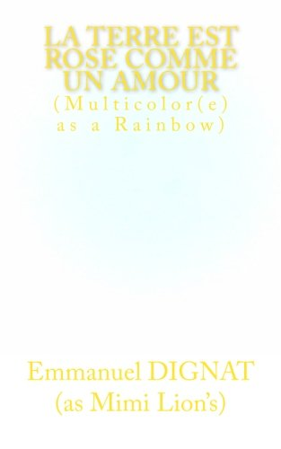 la Terre est rose comme un amour: Multicolor(e) s as a Rainbow (Wolrd's Projective Project°) (Volume 1) (French Edition)