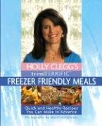Friendly Meals - Holly Clegg's Trim & Terrific Freezer Friendly Meals