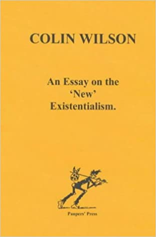 an essay on the new existentialism amazon co uk colin wilson an essay on the new existentialism amazon co uk colin wilson 9780946650040 books