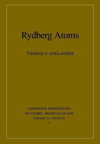 Rydberg Atoms (Cambridge Monographs on Atomic, Molecular and Chemical Physics)