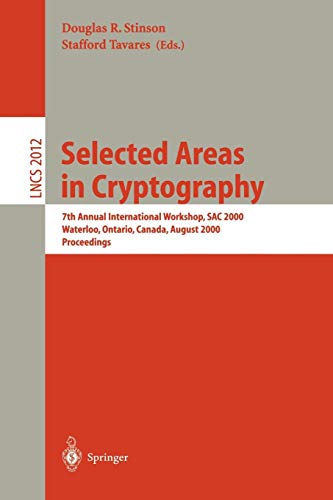 Selected Areas in Cryptography: 7th Annual International Workshop, SAC 2000, Waterloo, Ontario, Canada, August 14-15, 2000. Proceedings (Lecture Notes in Computer Science)