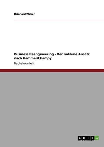 Business Reengineering - Der radikale Ansatz nach Hammer/Champy (German Edition) by GRIN Publishing