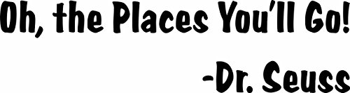 Oh the places you'll go Dr. Seuss - Kids Children Books Quote Vinyl Wall Sticker Decal For Home Decor - 30 Inches x 8 Inches Color: Black