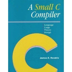 A Small C Compiler: Language, Usage, Theory, and Design by M & T Books