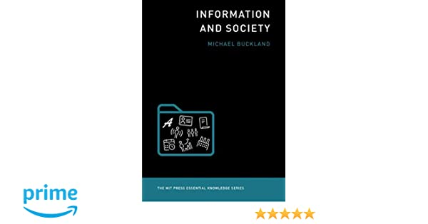 6b7c7dd014 Amazon.com  Information and Society (The MIT Press Essential Knowledge  Series) (9780262533386)  Michael Buckland  Books
