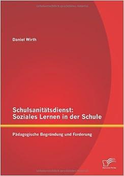 Book Schulsanit???tsdienst: Soziales Lernen in der Schule: P???dagogische Begr??ndung und Forderung by Daniel Wirth (2012-08-17)
