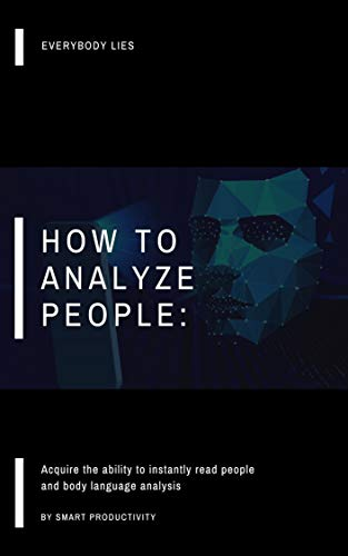 How To Analyze People: Acquire the ability to instantly read people and body language analysis (ultimate guide on facial expressions, effectively, proven ... in 5 minutes Book 2) (English Edition)