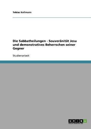 Download Die Sabbatheilungen -  Souveränität Jesu und demonstratives Beherrschen seiner Gegner (German Edition) PDF