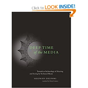Deep Time of the Media: Toward an Archaeology of Hearing and Seeing Technical Means (Electronic Culture: History, Theory, and Practice)
