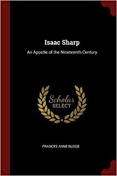 Book Isaac Sharp: An Apostle of the Nineteenth Century