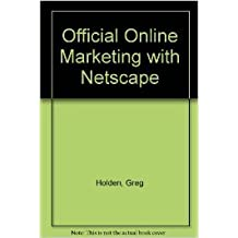Official Online Marketing With Netscape: With Windows & Macintosh : Build Your Business With the Power of Netscape