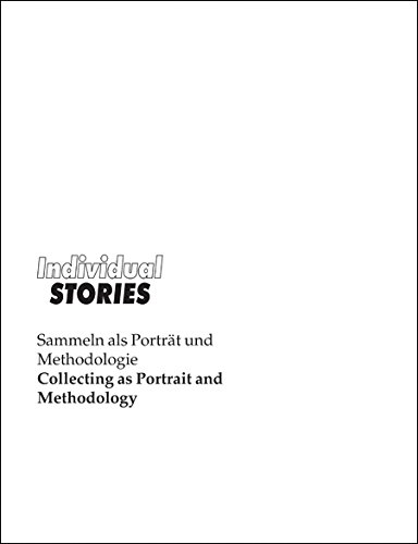 Individual Stories: Collecting as Portrait and Methodology PDF