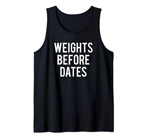 Weights Before Dates Funny Gym Workout Saying Weightlifting Tank Top