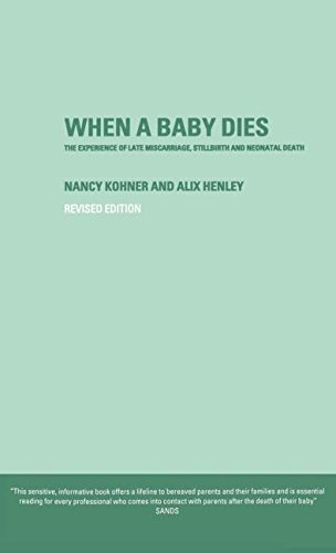 When A Baby Dies: The Experience Of Late Miscarriage, Stillbirth And Neonatal Death