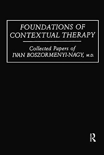 Foundations Of Contextual Therapy: Collected Papers of Ivan Boszormenyi-Nagy