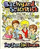 Backyard Scientist Series 4: A Series of Hands-On Science Experiments and Projects to Thrill, Delight