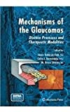 Mechanisms of the Glaucomas : Disease Processes and Therapeutic Modalities, Tombran-Tink, Joyce and Barnstable, Colin J., 1627039279