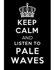 Keep Calm and Listen To Pale Waves: Lined Journal Notebook Birthday Gift for Pale Waves Lovers: (Composition Book Journal) (6x 9 inches)