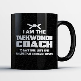 Taekwondo Coach Coffee Mug - Taekwondo Coach Is Never Wrong - Funny 11 oz Black Ceramic Tea Cup - Humorous and Cute Taekwondo Coach Gifts with Coach Sayings