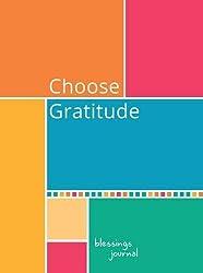 Choose Gratitude: Blessings Journal
