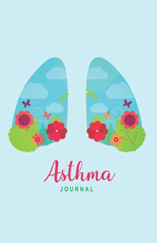 Asthma Symptoms - Asthma Journal: Log Book, Diary, Planner with undated, blank weekly / daily pages to manage Asthma Symptoms, including Medications, Triggers, Peak Flow Meter Charts and Exercise Tracker (8.5' x 5.5')