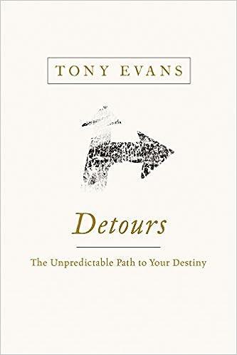 Detours: The Unpredictable Path to Your Destiny: Tony Evans