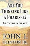 Are You Thinking Like a Pharisee?, John L. Clinton Jr., 1462643787