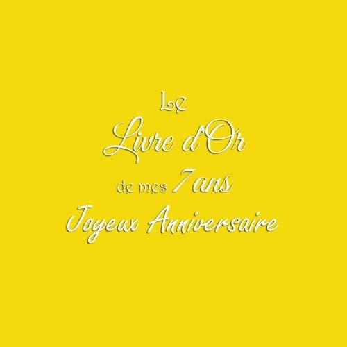 Le Livre d'Or de mes 7 ans Joyeux Anniversaire: Livre d'Or Anniversaire 7 ans accessoires decoration idee deco fete livres enfants cadeau pour enfant ... 7 ans Couverture Jaune (French Edition)